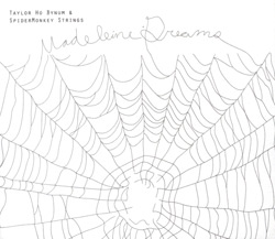 Bynum, Taylor Ho & SpiderMonkey Strings: Madeleine Dreams (Firehouse 12 Records)