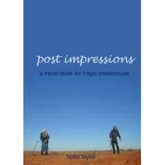 Hollis Taylor: Post Impressions: A Travel Book for Tragic Intellectuals (Twisted Fiddle Productions)