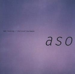 Yoshida, Ami / Christof Kurzmann: a s o