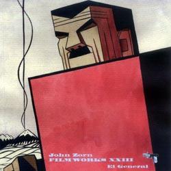 Zorn, John: Film Works XXIII: El General