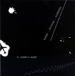 Barnes, Tim / Toshio Kajiwara / Marina Rosenfeld: A Water's Wake